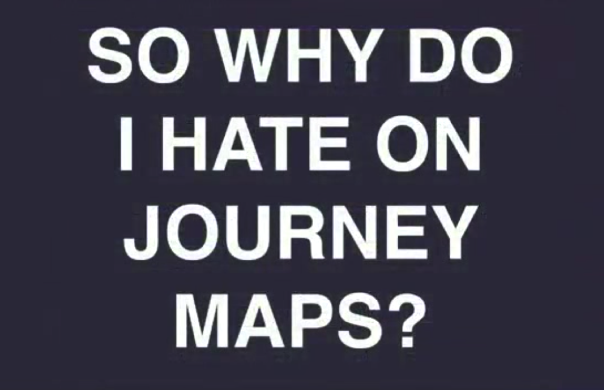 Why I Hate on Journey Maps